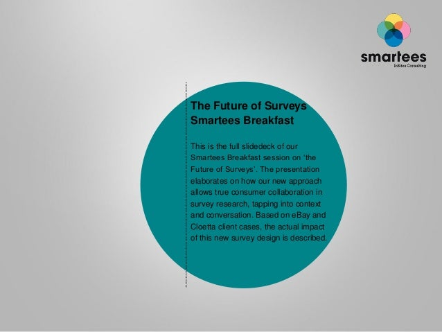 The Future of Surveys Smartees Breakfast This is the full slidedeck of our Smartees Breakfast session on 'the Future of Su...