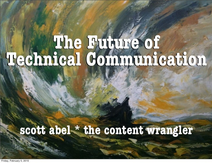 The Future of    Technical Communication                   scott abel * the content wrangler  Friday, February 5, 2010