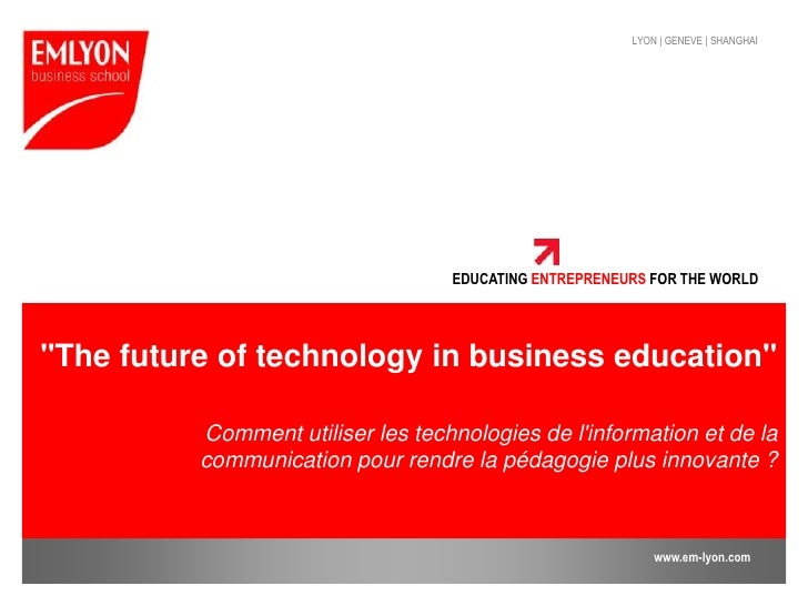 """The future of technology in business education""<br />Comment utiliser les technologies de l'information et de la communic..."