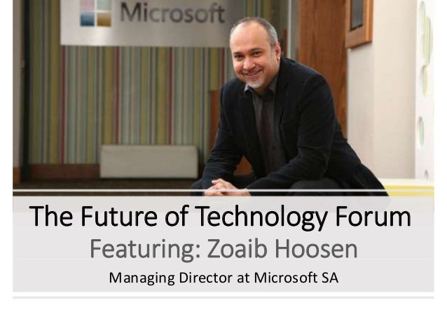 The Future of Technology Forum Featuring: Zoaib Hoosen Managing Director at Microsoft SA
