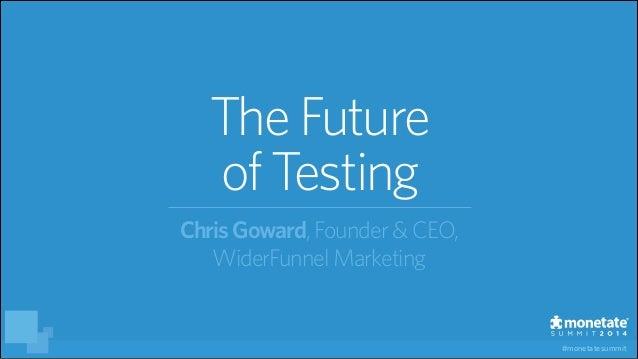 #monetatesummit TheFuture of Testing ChrisGoward, Founder&CEO, WiderFunnel Marketing