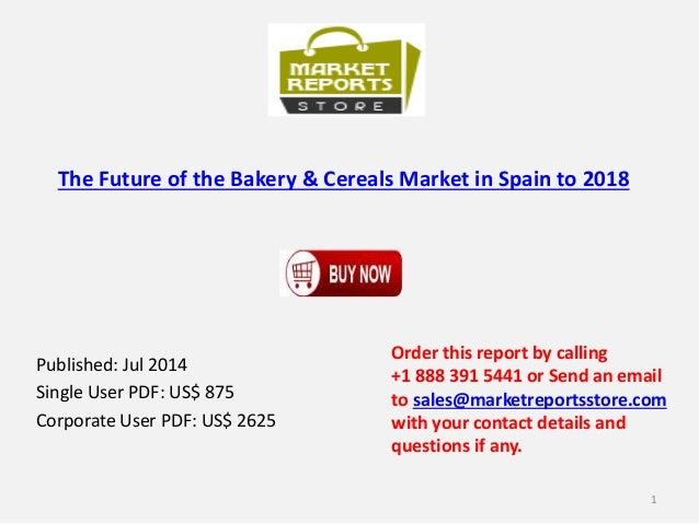 The Future of the Bakery & Cereals Market in Spain to 2018 Published: Jul 2014 Single User PDF: US$ 875 Corporate User PDF...
