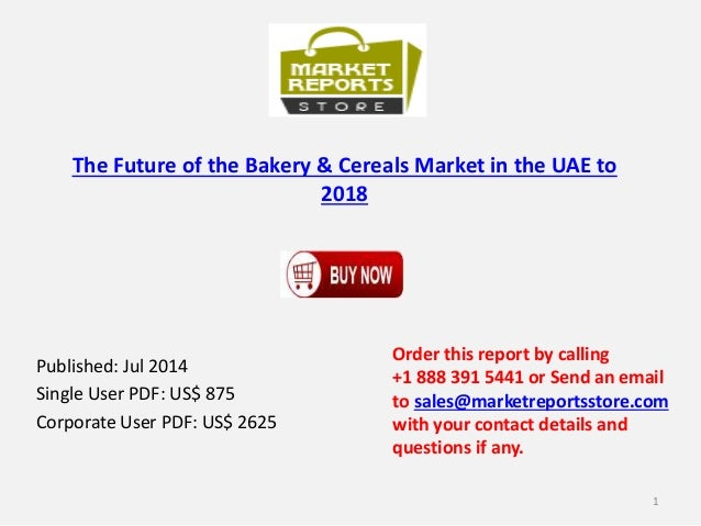 The Future of the Bakery & Cereals Market in the UAE to 2018 Published: Jul 2014 Single User PDF: US$ 875 Corporate User P...