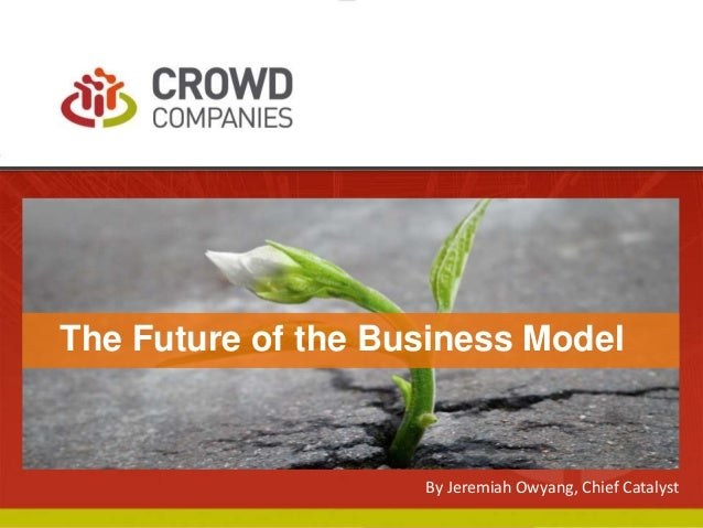 COLLABORATIVE ECONOMY The Future of the Business Model By Jeremiah Owyang, Chief Catalyst