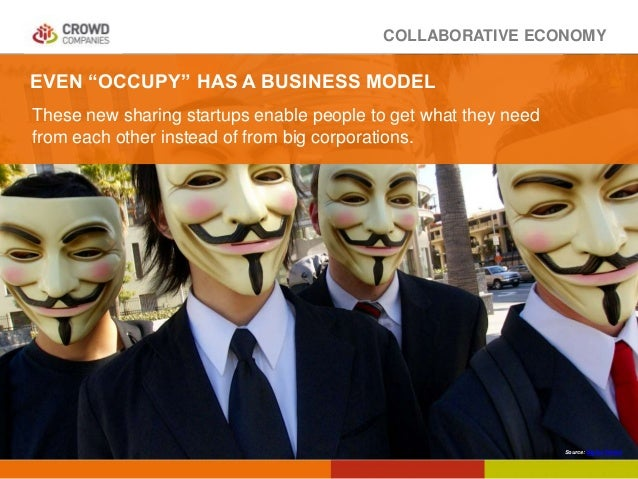 "COLLABORATIVE ECONOMY EVEN ""OCCUPY"" HAS A BUSINESS MODEL These new sharing startups enable people to get what they need fr..."