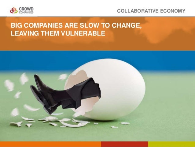 COLLABORATIVE ECONOMY BIG COMPANIES ARE SLOW TO CHANGE, LEAVING THEM VULNERABLE