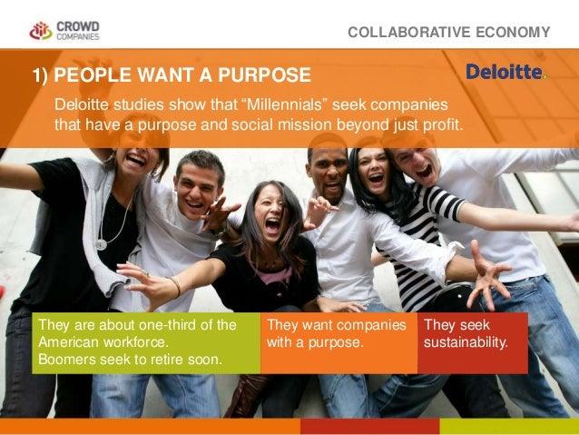 "COLLABORATIVE ECONOMY Deloitte studies show that ""Millennials"" seek companies that have a purpose and social mission beyon..."