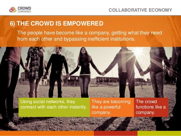 COLLABORATIVE ECONOMY The people have become like a company, getting what they need from each other and bypassing ineffici...