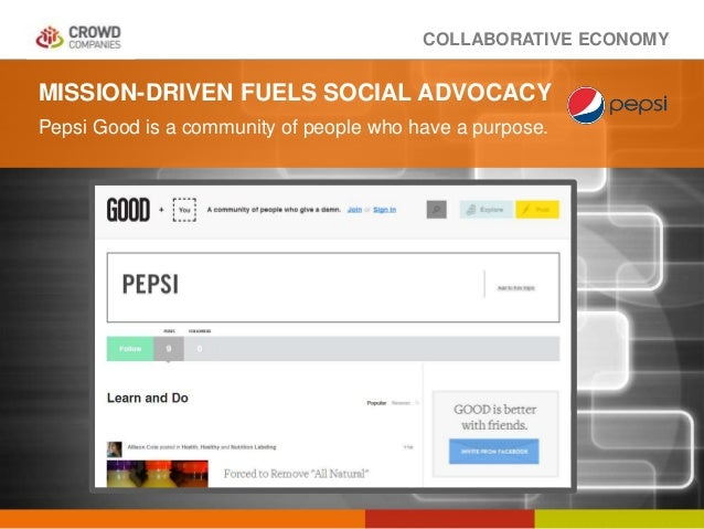 COLLABORATIVE ECONOMY MISSION-DRIVEN FUELS SOCIAL ADVOCACY Pepsi Good is a community of people who have a purpose.