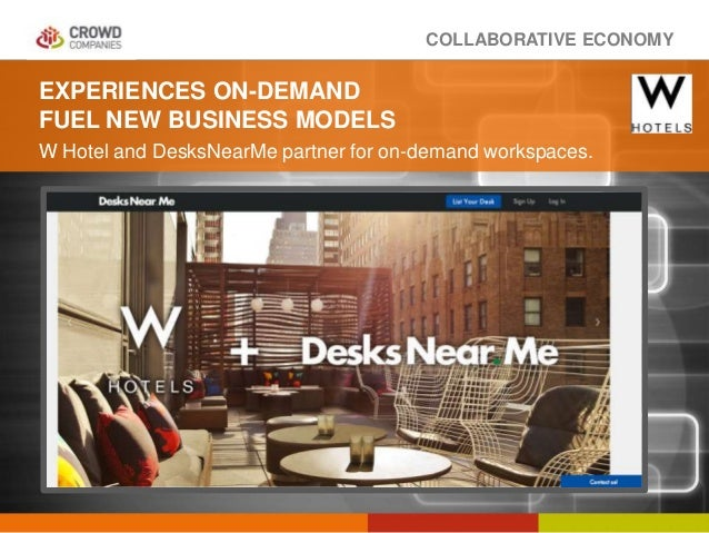 COLLABORATIVE ECONOMY EXPERIENCES ON-DEMAND FUEL NEW BUSINESS MODELS W Hotel and DesksNearMe partner for on-demand workspa...