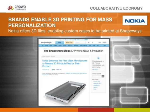 COLLABORATIVE ECONOMY BRANDS ENABLE 3D PRINTING FOR MASS PERSONALIZATION Nokia offers 3D files, enabling custom cases to b...