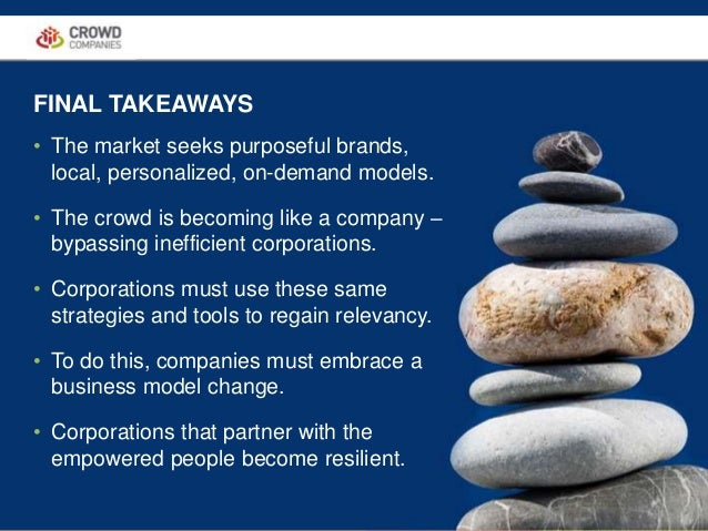 COLLABORATIVE ECONOMY • The market seeks purposeful brands, local, personalized, on-demand models. • The crowd is becoming...