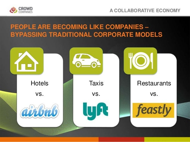 COLLABORATIVE ECONOMY PEOPLE ARE BECOMING LIKE COMPANIES – BYPASSING TRADITIONAL CORPORATE MODELS A COLLABORATIVE ECONOMY ...