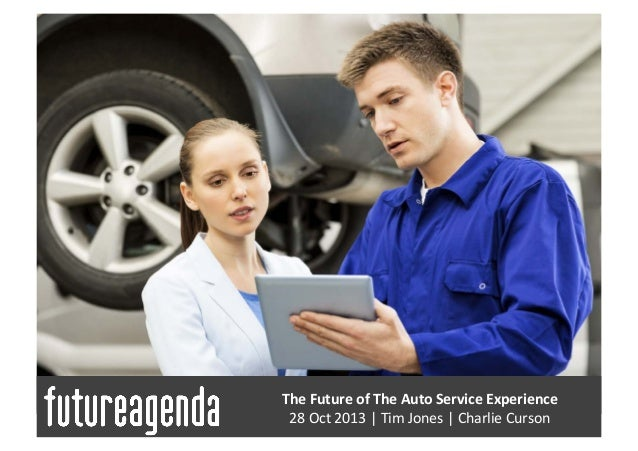 The  Future  of  The  Auto  Service  Experience   28  O  ct  2013  |  Tim  Jones  |  Charlie...