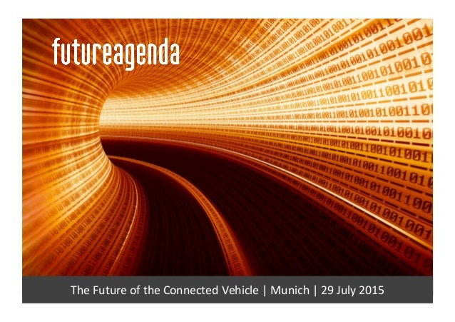 The	   Future	   of	   the	   Connected	   Vehicle	   |	   Munich	   |	   29	   July	   2015