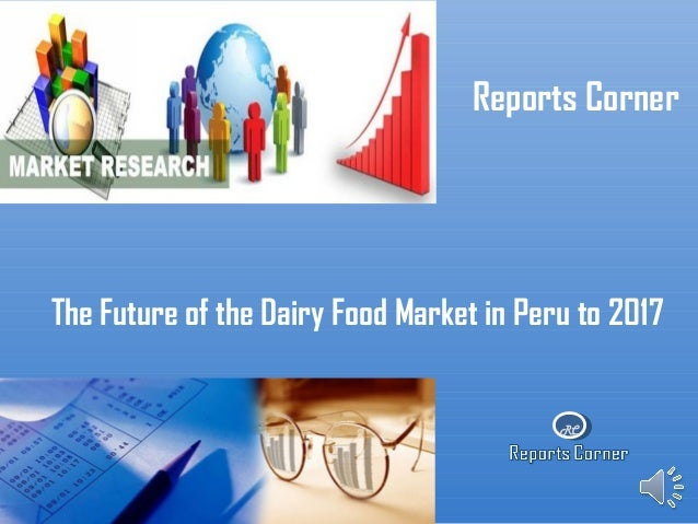 RC Reports Corner The Future of the Dairy Food Market in Peru to 2017