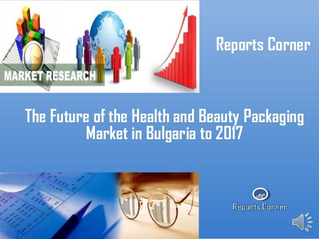 RCReports CornerThe Future of the Health and Beauty PackagingMarket in Bulgaria to 2017