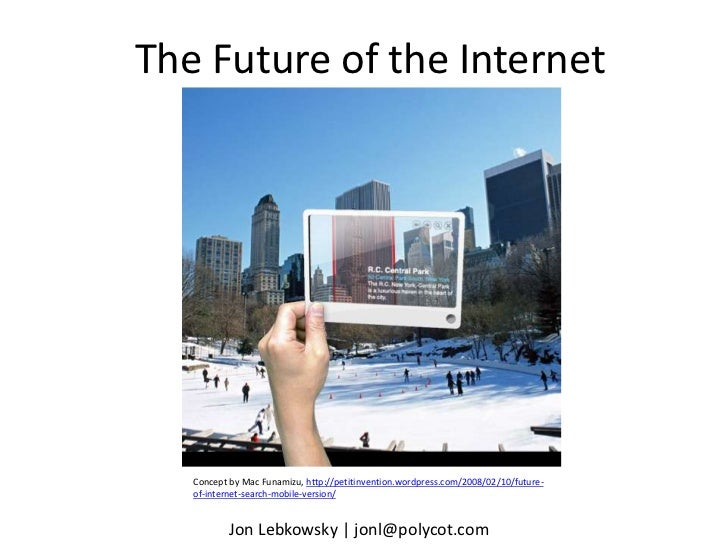 The Future of the Internet<br />Concept by Mac Funamizu, http://petitinvention.wordpress.com/2008/02/10/future-of-internet...