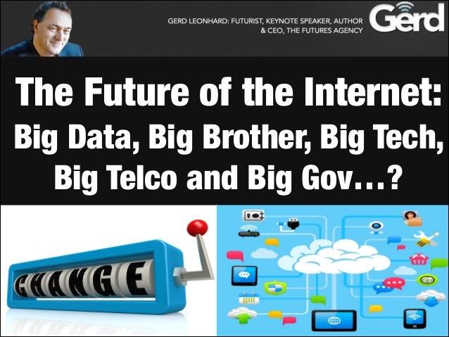 The Future of the Internet: Big Data, Big Brother, Big Tech, Big Telco and Big Gov…?