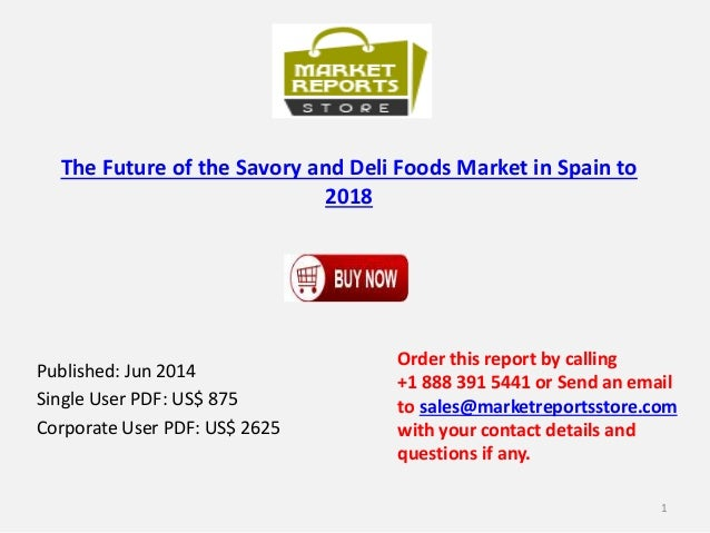 The Future of the Savory and Deli Foods Market in Spain to 2018 Published: Jun 2014 Single User PDF: US$ 875 Corporate Use...