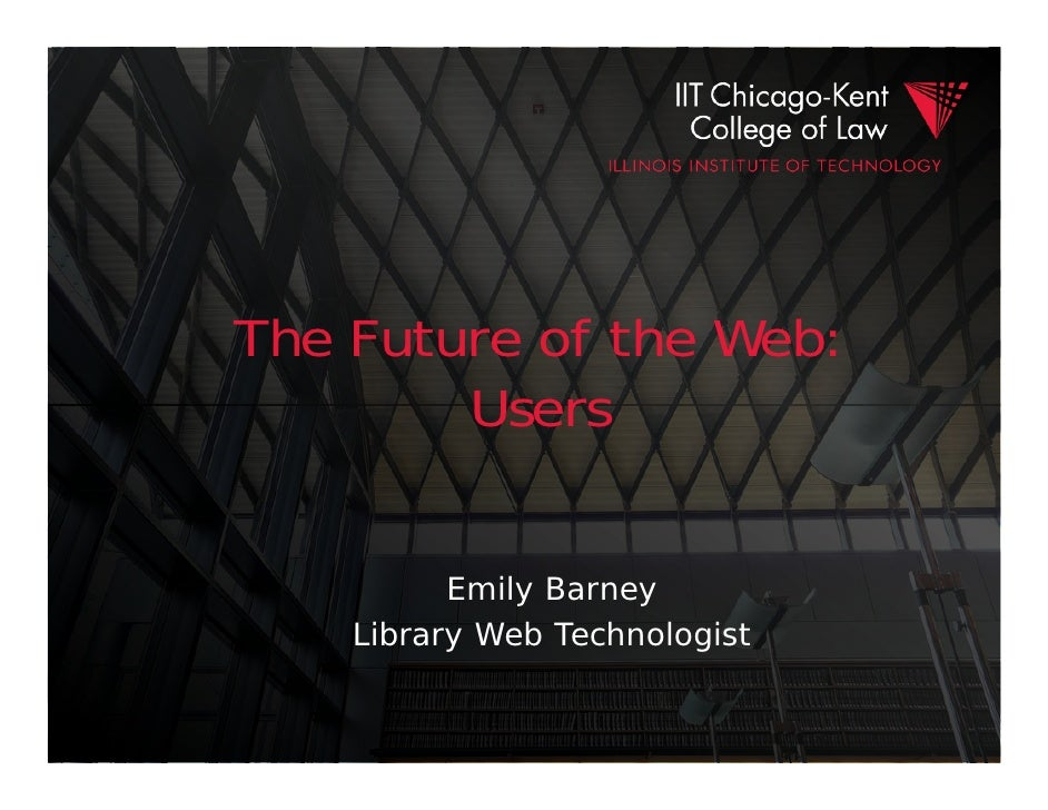The Future of the Web:         Users            Emily Barney     Library Web Technologist