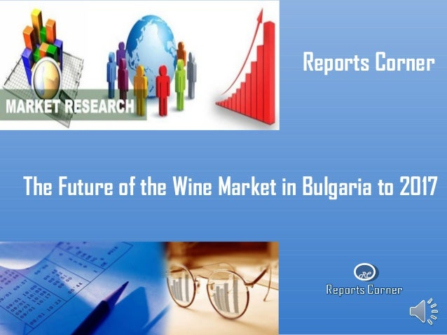 RCReports CornerThe Future of the Wine Market in Bulgaria to 2017