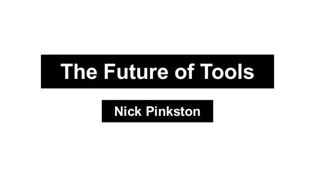 The Future of Tools Nick Pinkston