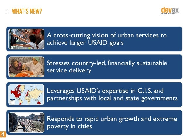 A cross-cutting vision of urban services to achieve larger USAID goals Stresses country-led, financially sustainable servi...