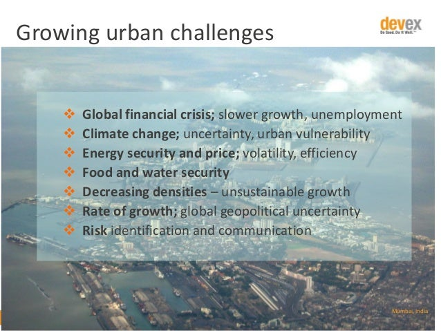 Growing urban challenges         Global financial crisis; slower growth, unemployment Climate change; uncertainty, ...