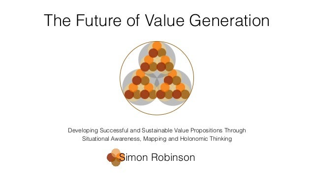 The Future of Value Generation Developing Successful and Sustainable Value Propositions Through Situational Awareness, Map...