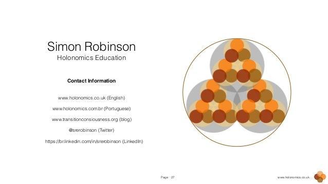 Page www.holonomics.co.uk27 Simon Robinson Holonomics Education ! ! Contact Information! ! ! www.holonomics.co.uk (English...