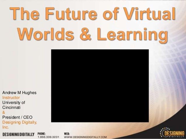 Andrew M HughesInstructorUniversity ofCincinnati&President / CEODesigning Digitally,Inc.