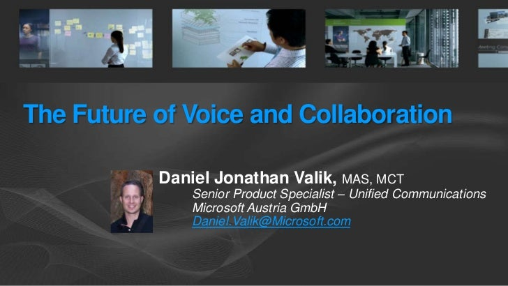The Future of Voice and Collaboration<br />Daniel Jonathan Valik, MAS, MCT<br />Senior Product Specialist – Unified Commun...