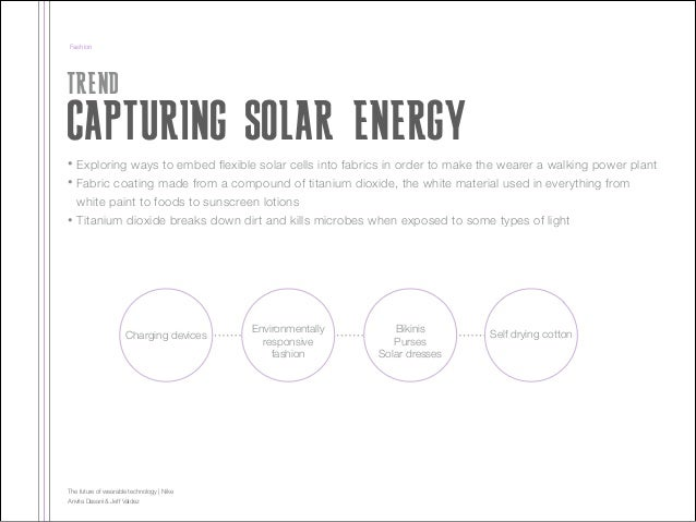 Fashion  TREND  CAPTURING SOLAR ENERGY • •  •  Exploring ways to embed flexible solar cells into fabrics in order to make ...
