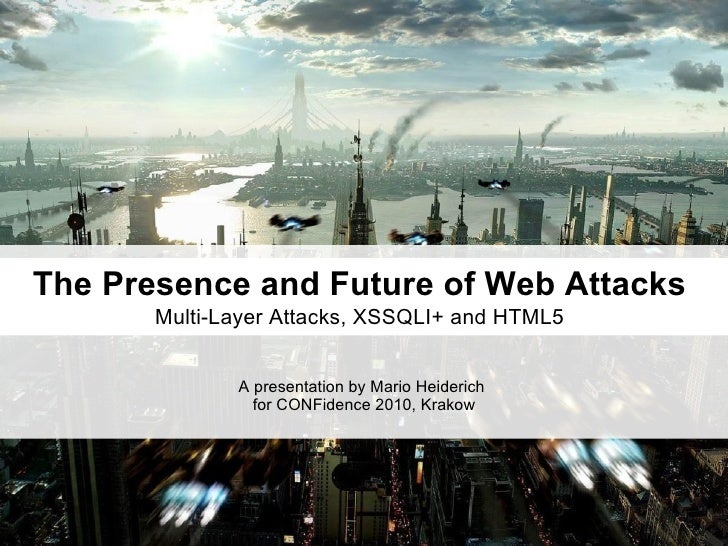The Presence and Future of Web Attacks        Multi-Layer Attacks, XSSQLI+ and HTML5                 A presentation by Mar...