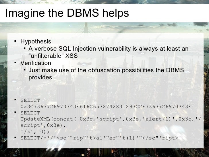 Imagine the DBMS helps         Hypothesis                A verbose SQL Injection vulnerability is always at least an    ...