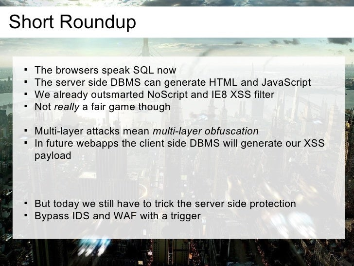 Short Roundup               The browsers speak SQL now              The server side DBMS can generate HTML and JavaScrip...