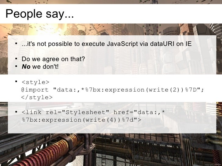People say...         ...it's not possible to execute JavaScript via dataURI on IE         Do we agree on that?        ...