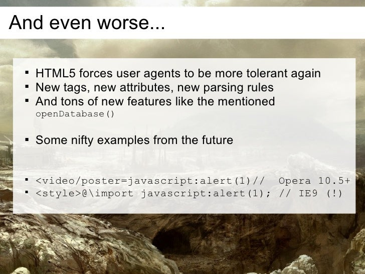 And even worse...         HTML5 forces user agents to be more tolerant again        New tags, new attributes, new parsin...