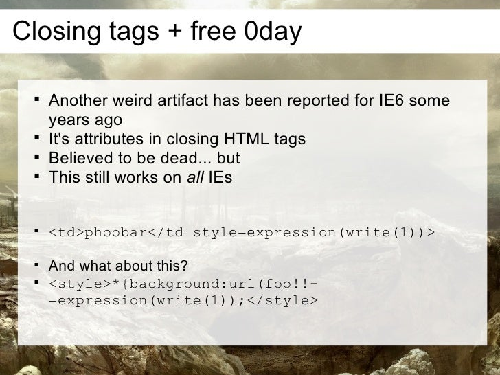 Closing tags + free 0day         Another weird artifact has been reported for IE6 some      years ago        It's attrib...