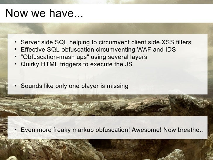 Now we have...         Server side SQL helping to circumvent client side XSS filters        Effective SQL obfuscation ci...