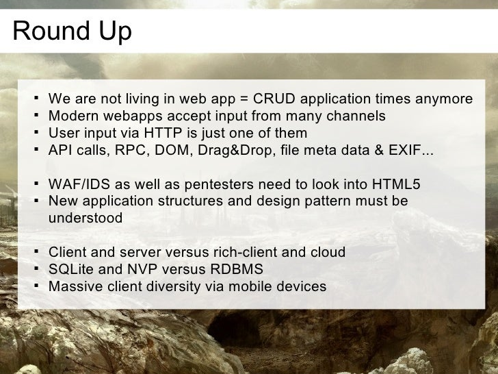 Round Up         We are not living in web app = CRUD application times anymore        Modern webapps accept input from m...
