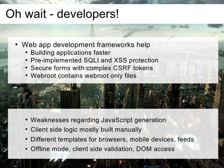 Oh wait - developers!         Web app development frameworks help                  Building applications faster        ...