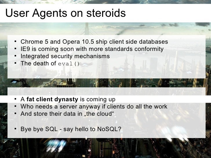 User Agents on steroids               Chrome 5 and Opera 10.5 ship client side databases              IE9 is coming soon...