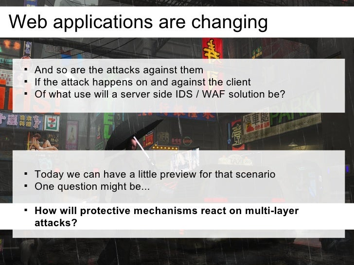 Web applications are changing         And so are the attacks against them        If the attack happens on and against th...