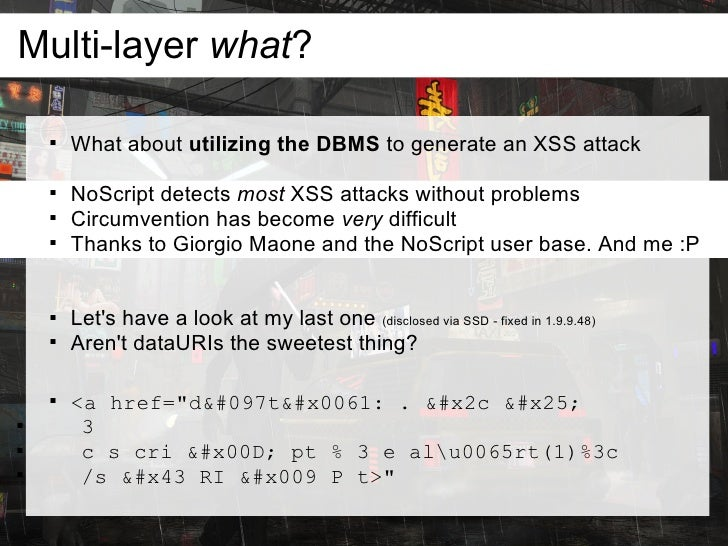 Multi-layer what?               What about utilizing the DBMS to generate an XSS attack               NoScript detects m...