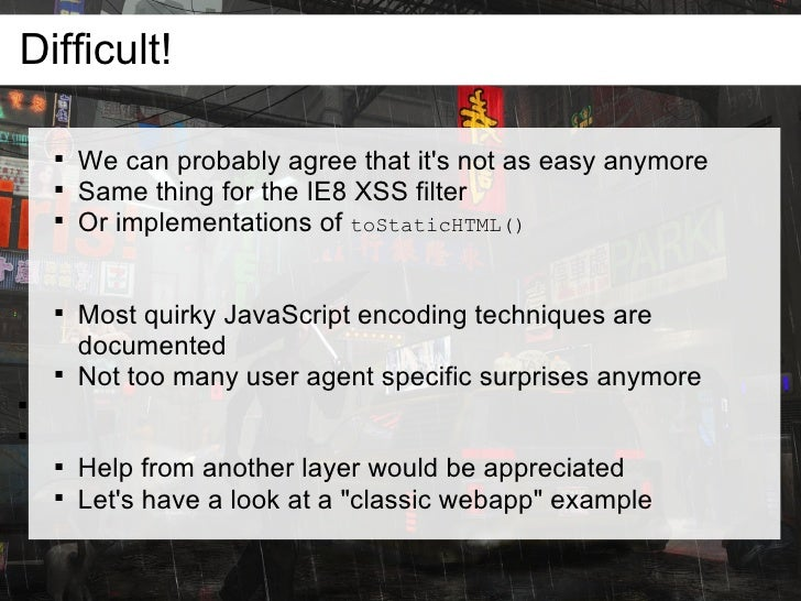 Difficult!               We can probably agree that it's not as easy anymore              Same thing for the IE8 XSS fil...