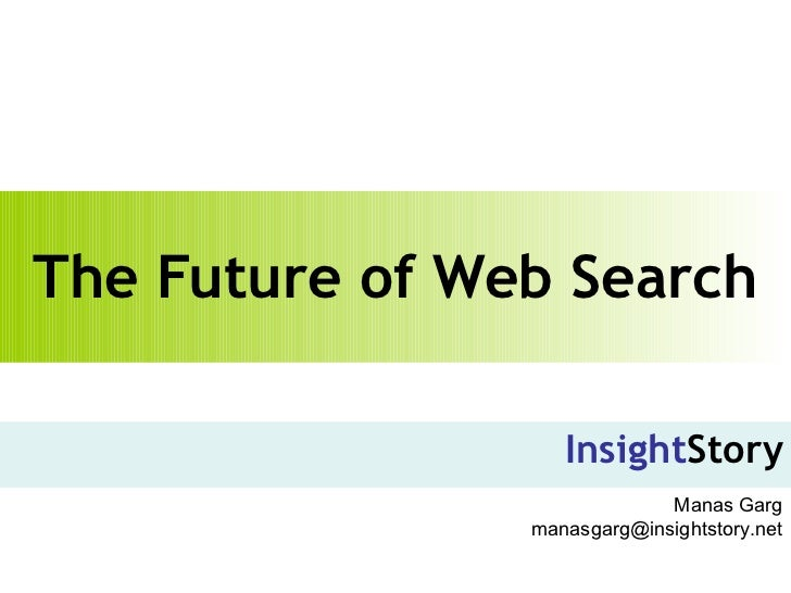 The Future of Web Search Insight Story Manas Garg [email_address]