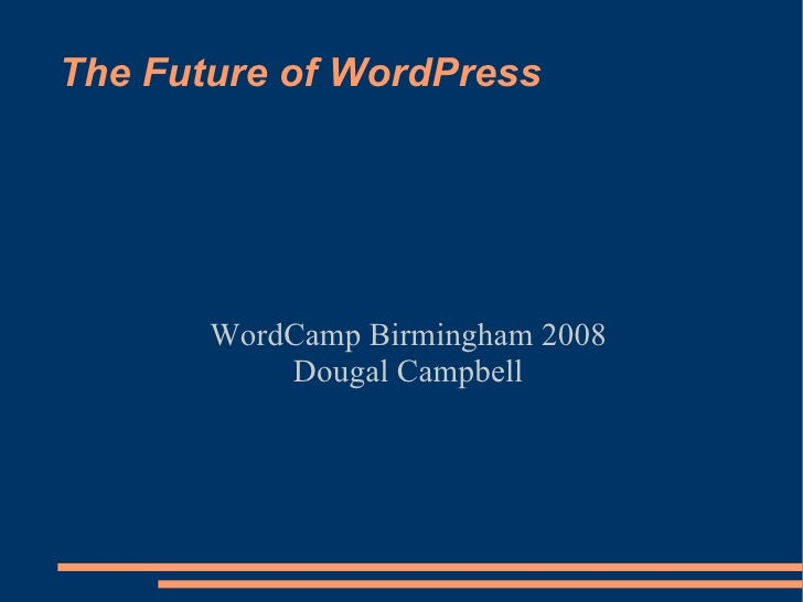 The Future of WordPress WordCamp Birmingham 2008 Dougal Campbell
